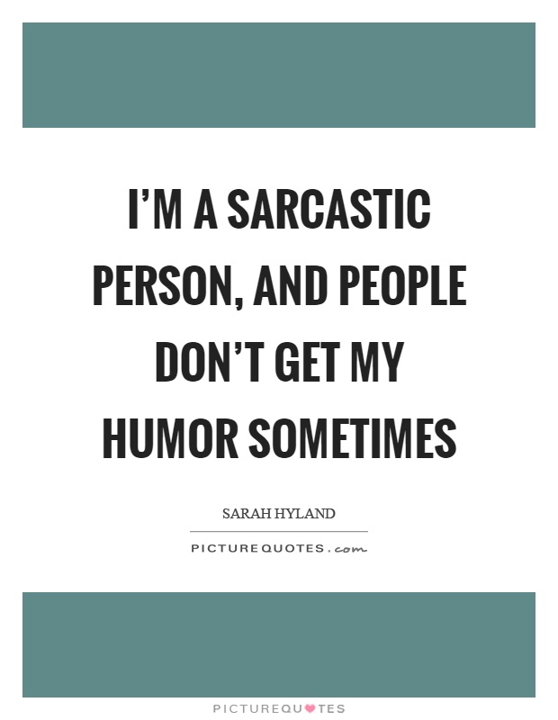 I'm a sarcastic person, and people don't get my humor sometimes Picture Quote #1