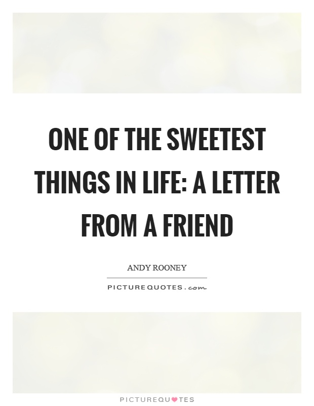 One of the sweetest things in life: a letter from a friend Picture Quote #1
