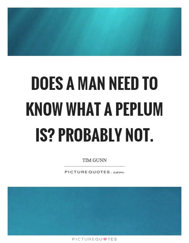 Does a man need to know what a peplum is? Probably not Picture Quote #1