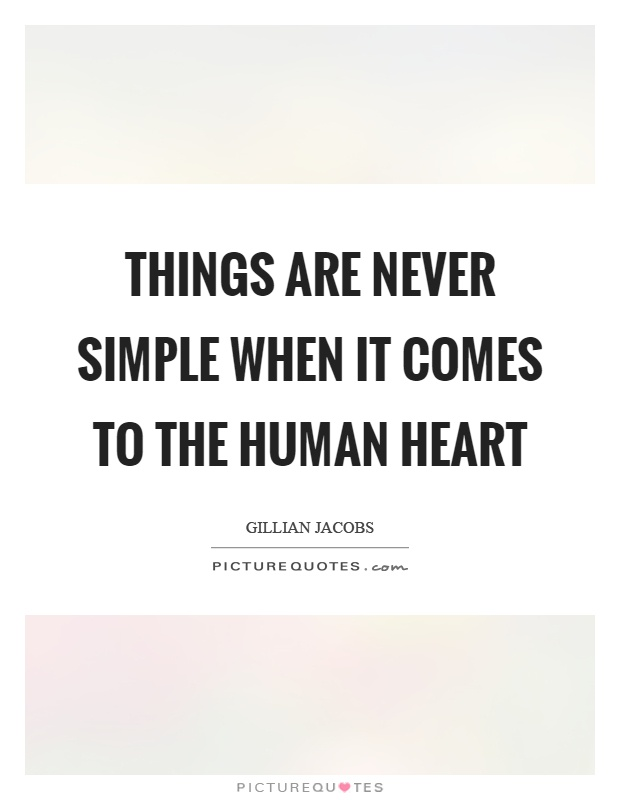 Things are never simple when it comes to the human heart Picture Quote #1