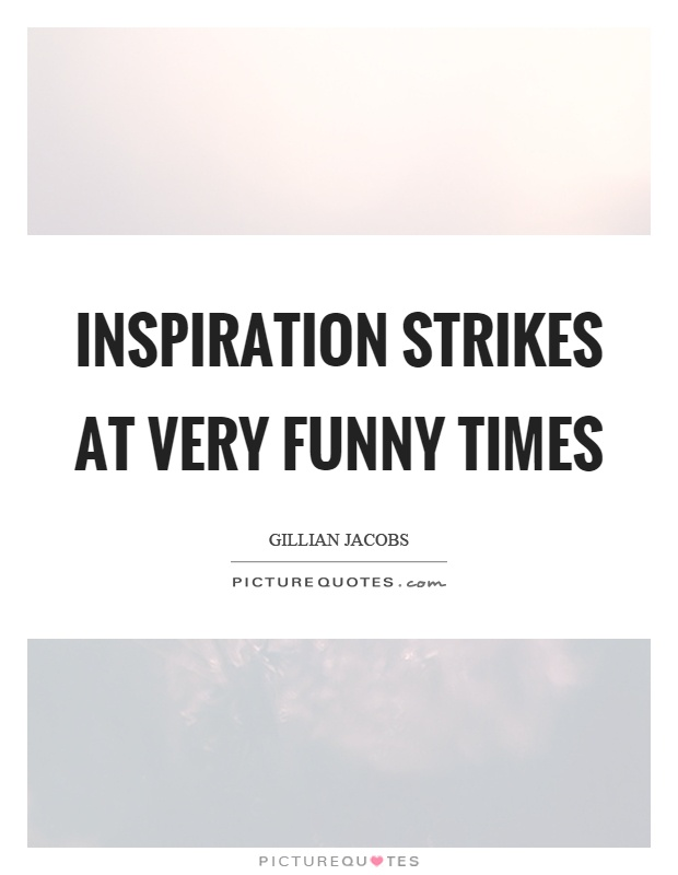 Inspiration strikes at very funny times Picture Quote #1