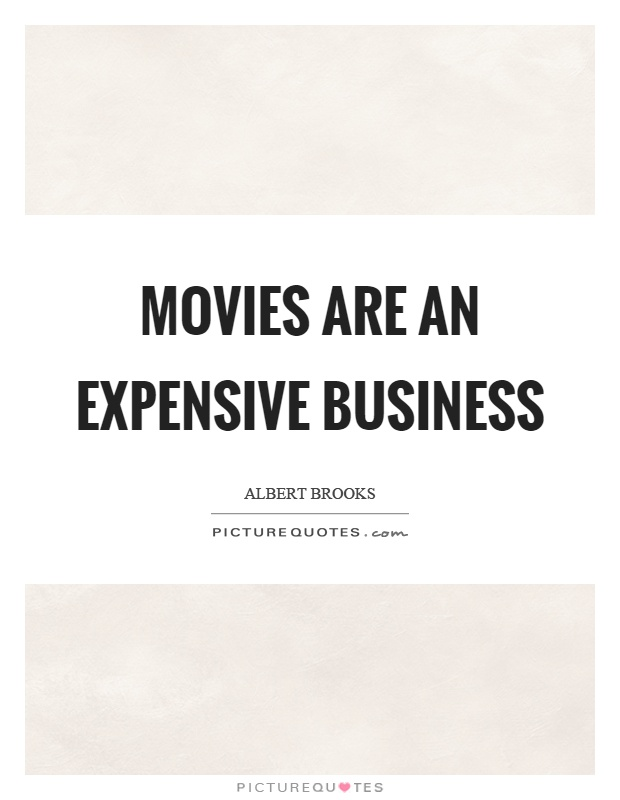 Movies are an expensive business Picture Quote #1