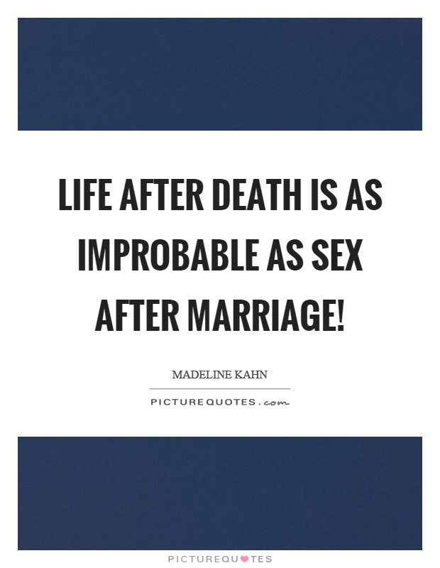 Life after death is as improbable as sex after marriage! Picture Quote #1