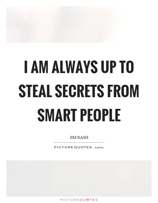 I am always up to steal secrets from smart people Picture Quote #1