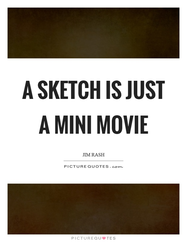 A sketch is just a mini movie Picture Quote #1