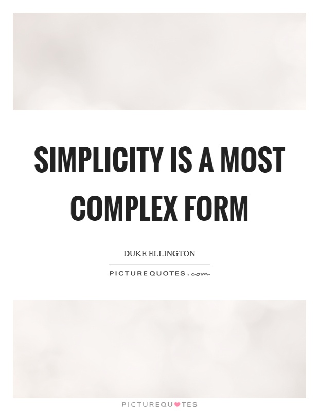 Simplicity is a most complex form Picture Quote #1