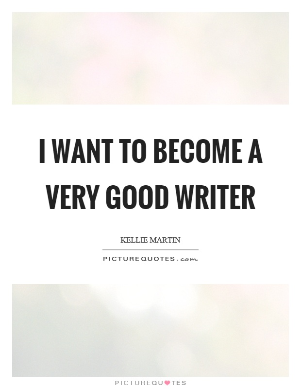 I want to become a very good writer Picture Quote #1