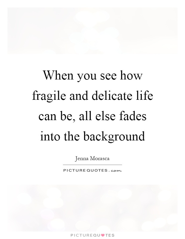 life is fragile quotes