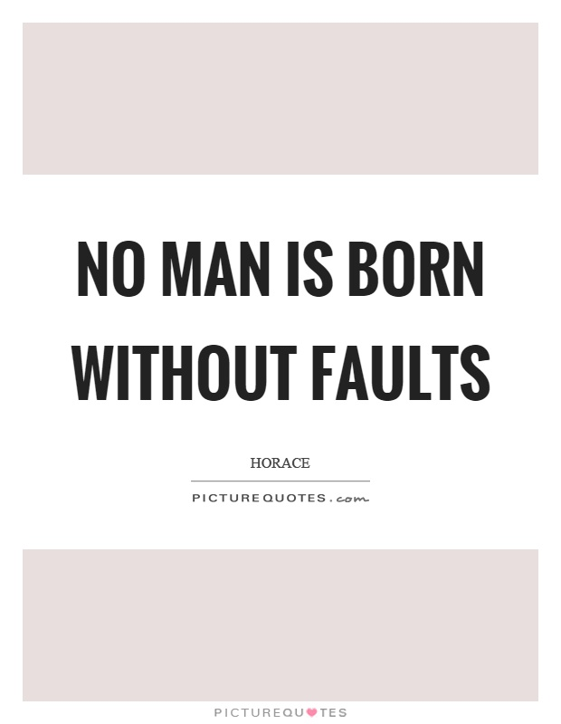 No man is born without faults Picture Quote #1