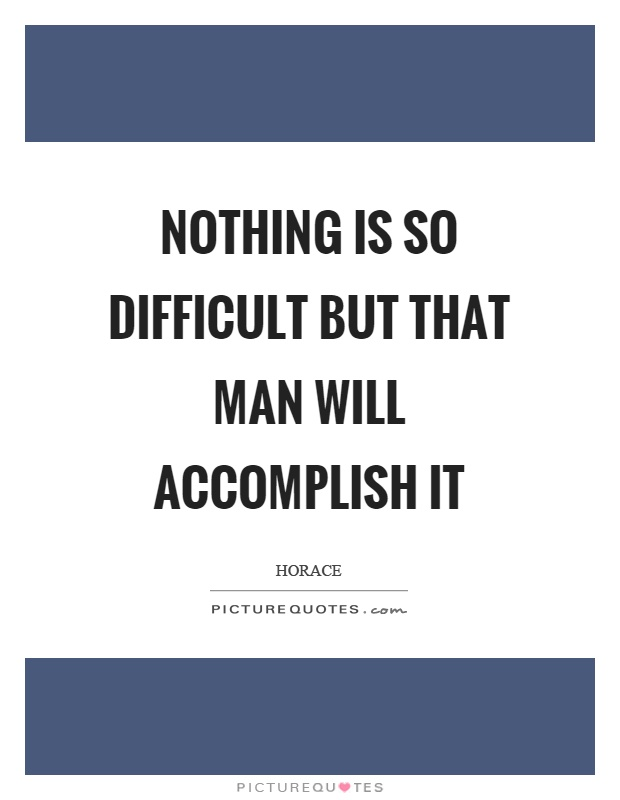 Nothing is so difficult but that man will accomplish it Picture Quote #1