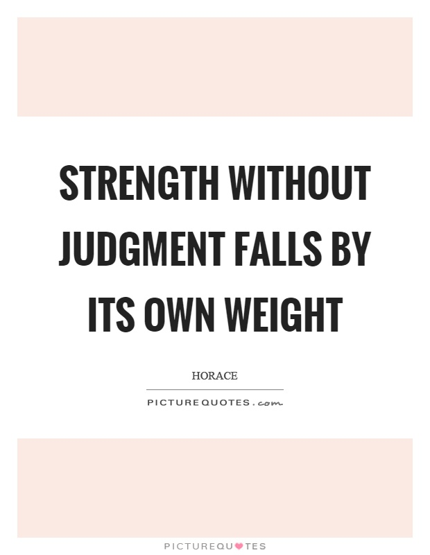 Strength without judgment falls by its own weight Picture Quote #1