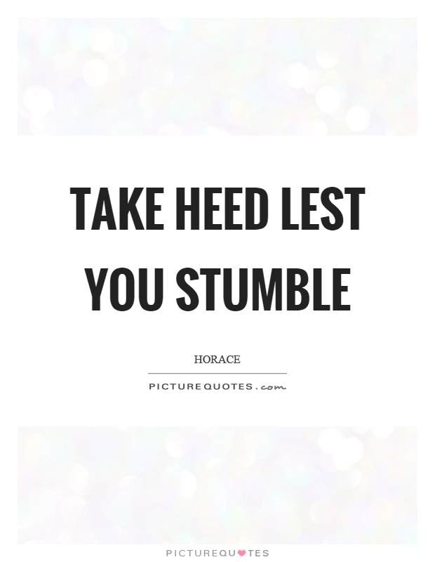 Take heed lest you stumble Picture Quote #1