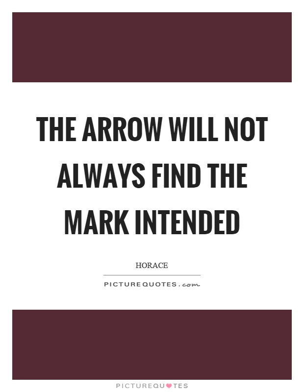 The arrow will not always find the mark intended Picture Quote #1