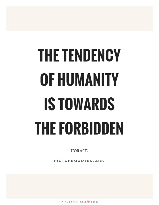 The tendency of humanity is towards the forbidden Picture Quote #1