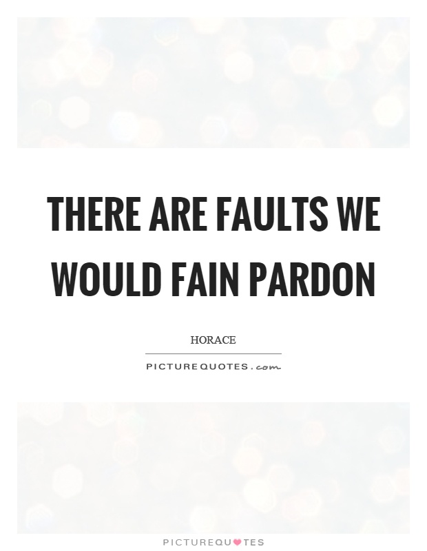 There are faults we would fain pardon Picture Quote #1