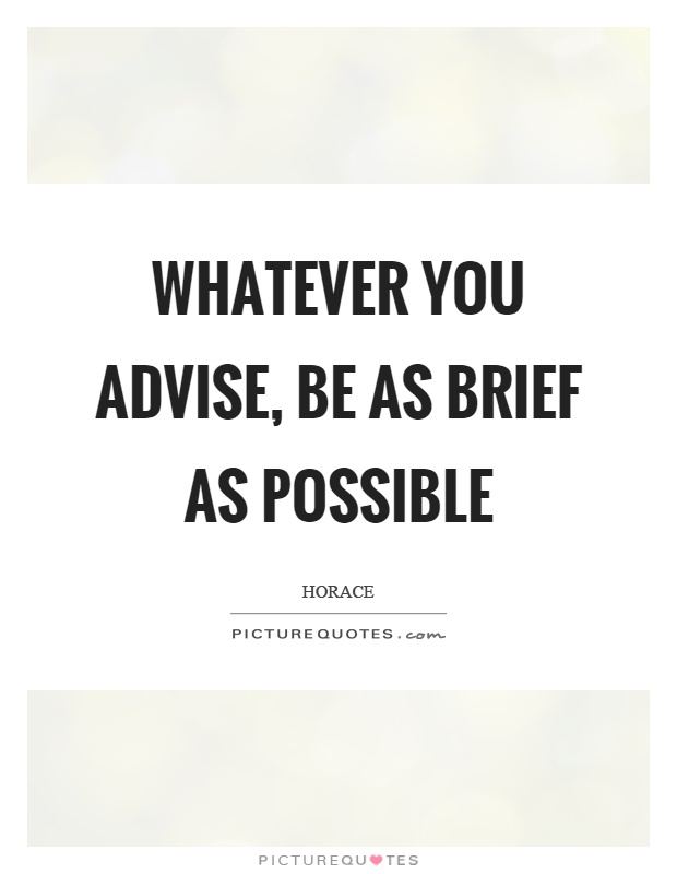 Whatever you advise, be as brief as possible Picture Quote #1