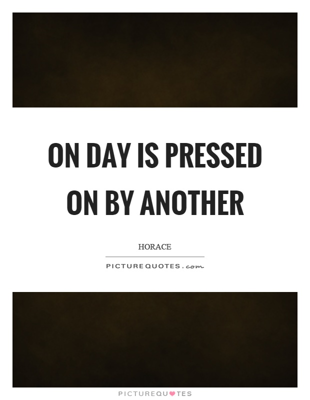 On day is pressed on by another Picture Quote #1