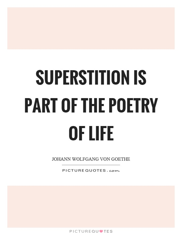Superstition is part of the poetry of life Picture Quote #1