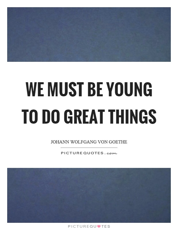 We must be young to do great things Picture Quote #1