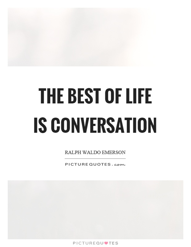 The best of life is conversation Picture Quote #1