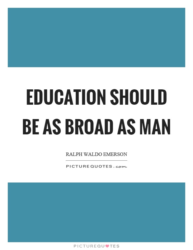 Education should be as broad as man Picture Quote #1