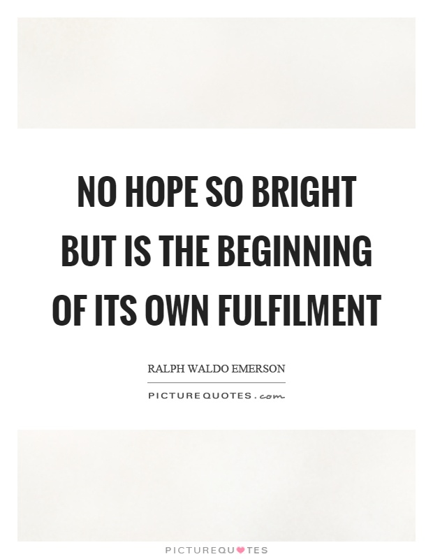 No hope so bright but is the beginning of its own fulfilment Picture Quote #1