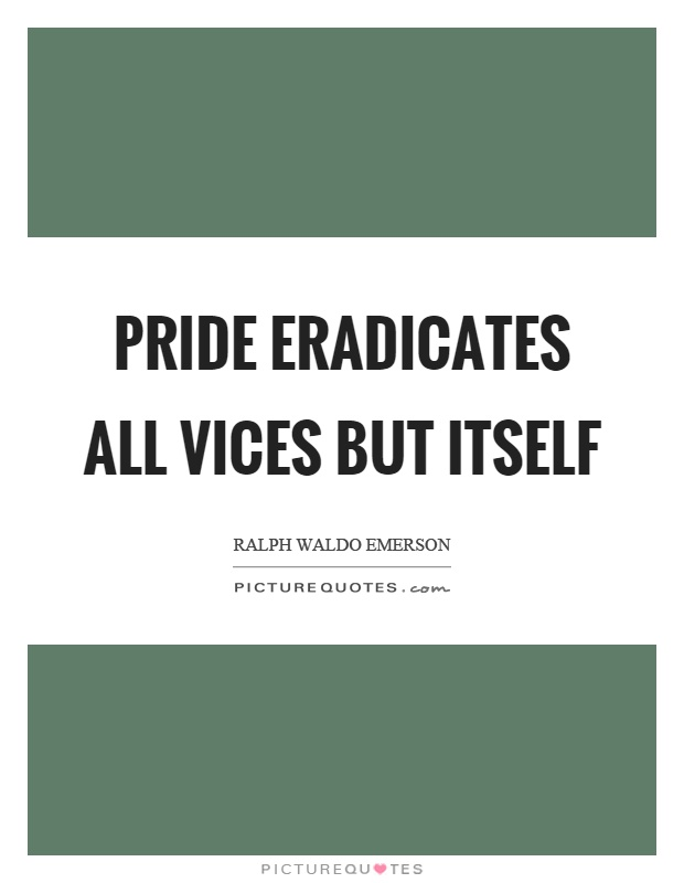 Pride eradicates all vices but itself Picture Quote #1