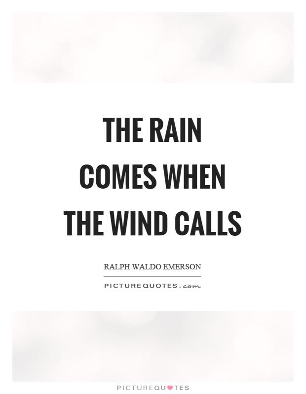 The rain comes when the wind calls Picture Quote #1