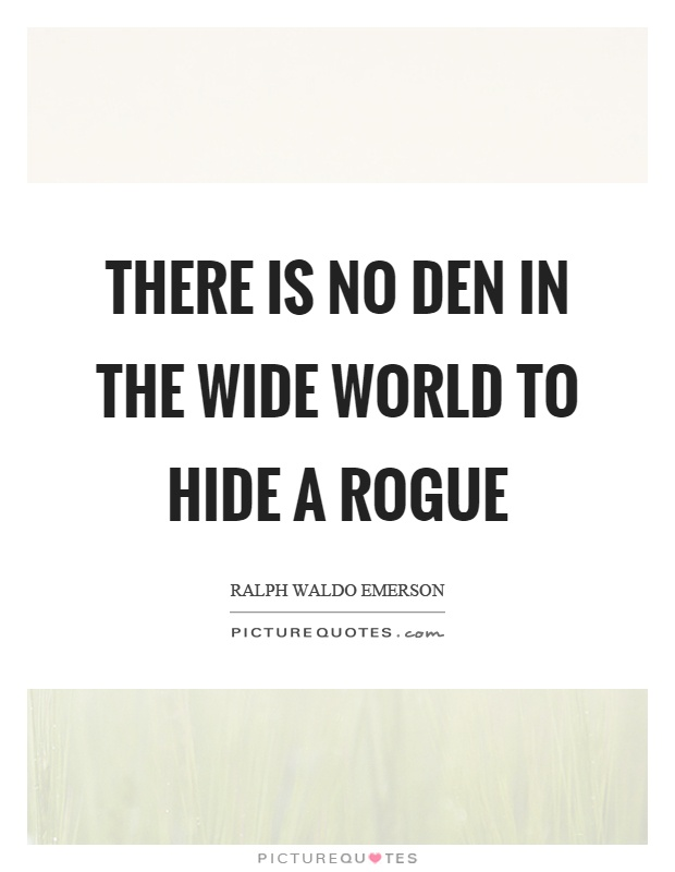 There is no den in the wide world to hide a rogue Picture Quote #1