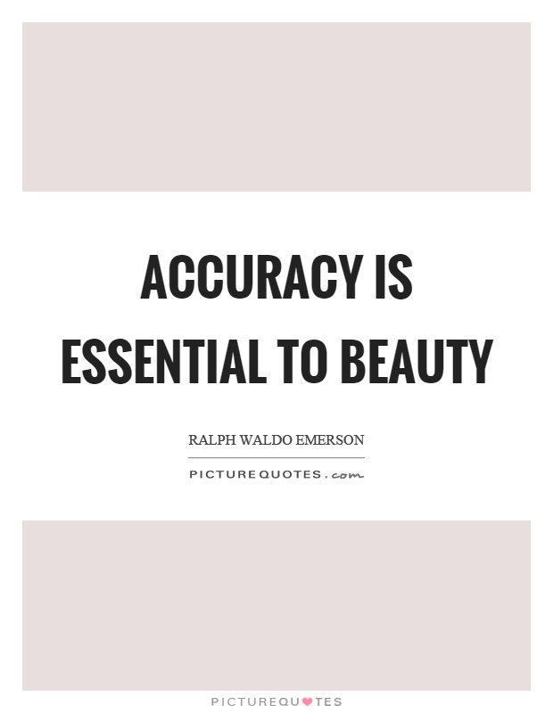 Accuracy is essential to beauty Picture Quote #1