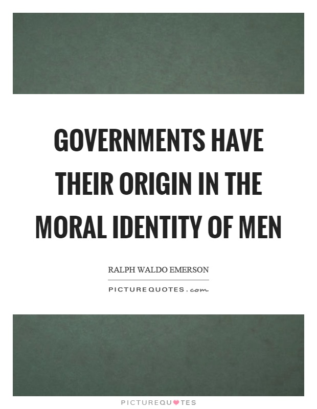 Governments have their origin in the moral identity of men Picture Quote #1