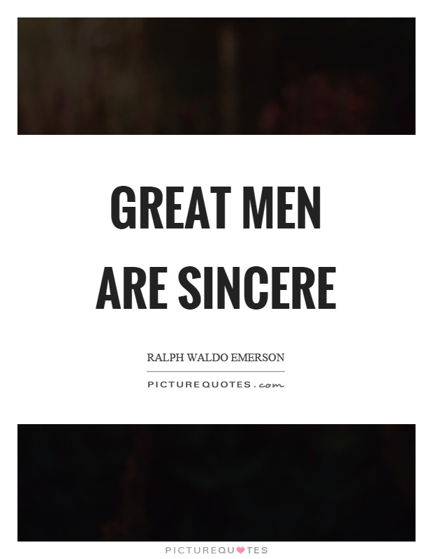 Great men are sincere Picture Quote #1
