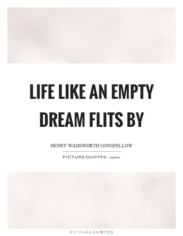 Life like an empty dream flits by Picture Quote #1