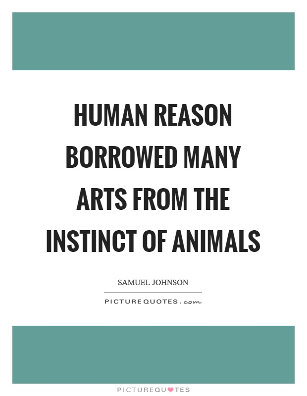 Human reason borrowed many arts from the instinct of animals Picture Quote #1