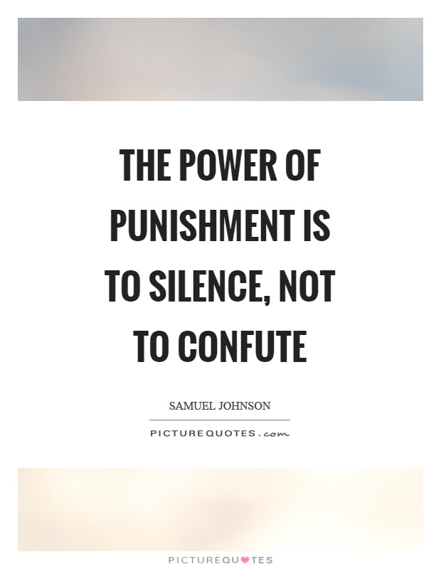 The power of punishment is to silence, not to confute Picture Quote #1