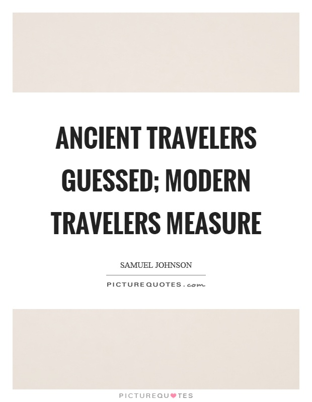 Ancient travelers guessed; modern travelers measure Picture Quote #1