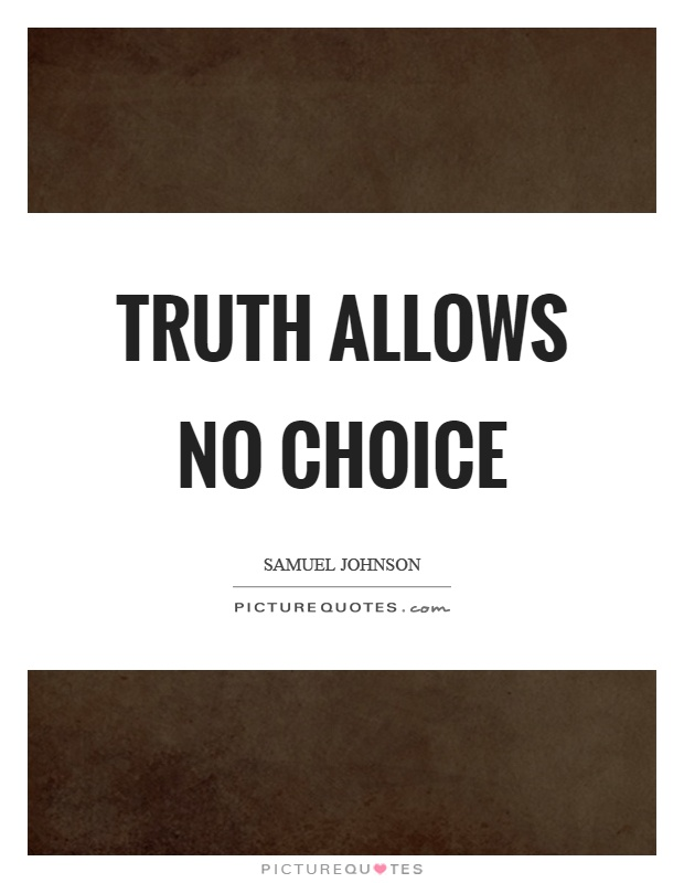 Truth allows no choice Picture Quote #1