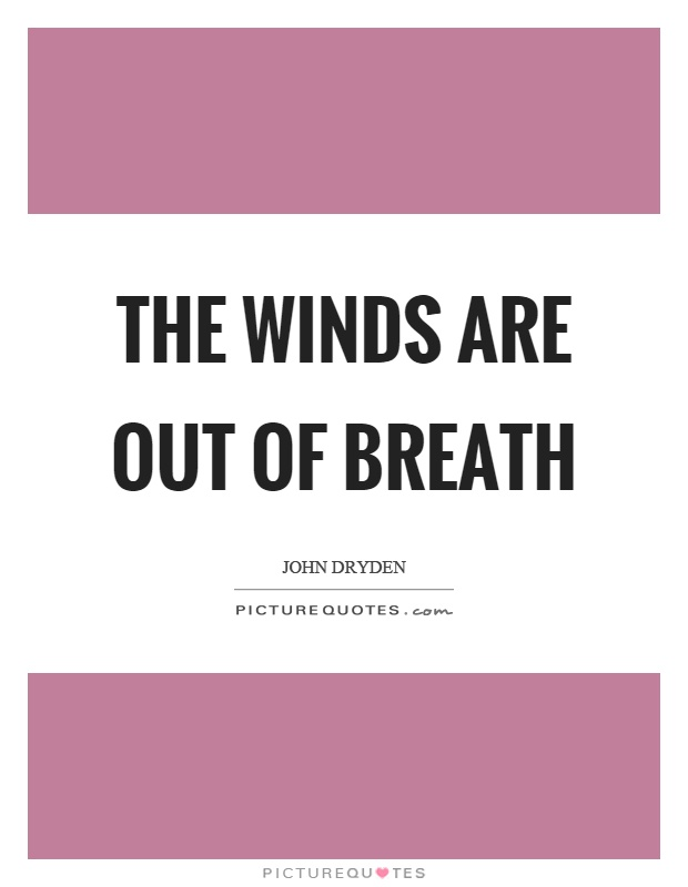 The winds are out of breath Picture Quote #1