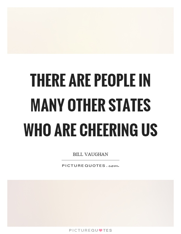 There are people in many other states who are cheering us Picture Quote #1