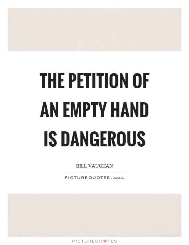 The petition of an empty hand is dangerous Picture Quote #1