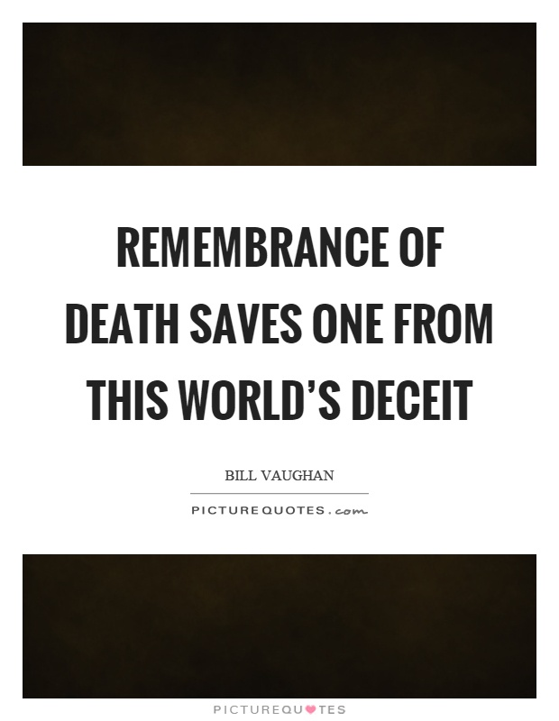 Remembrance of death saves one from this world's deceit Picture Quote #1
