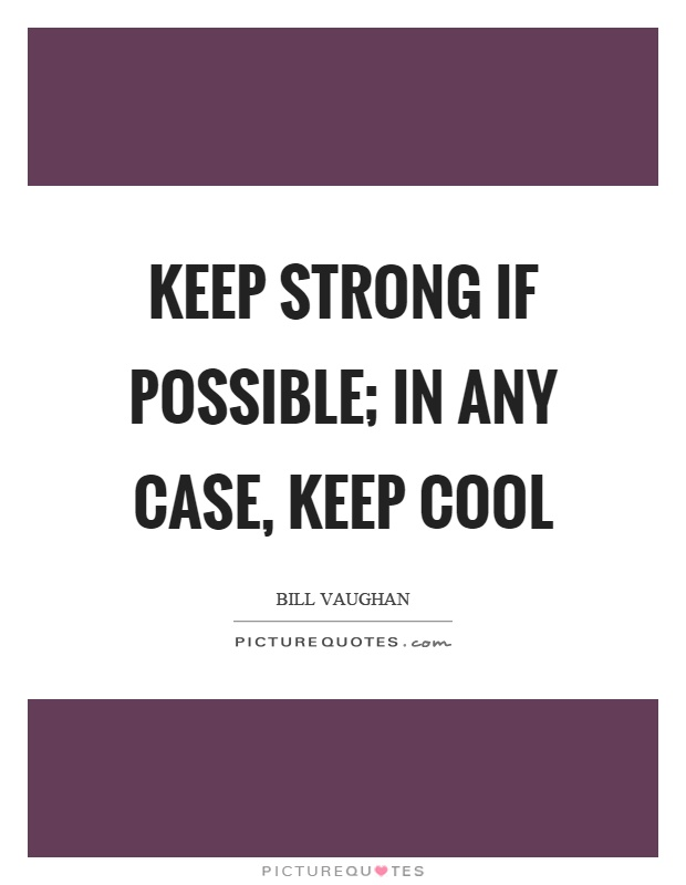 Keep strong if possible; in any case, keep cool Picture Quote #1