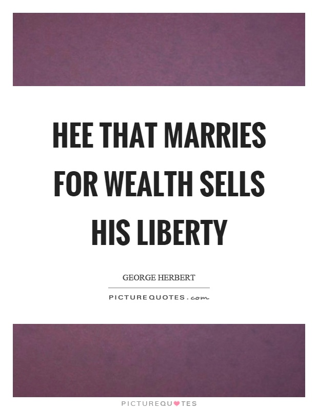 Hee that marries for wealth sells his liberty Picture Quote #1
