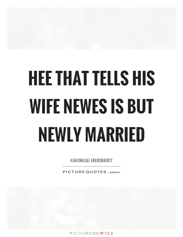 Hee that tells his wife newes is but newly married Picture Quote #1