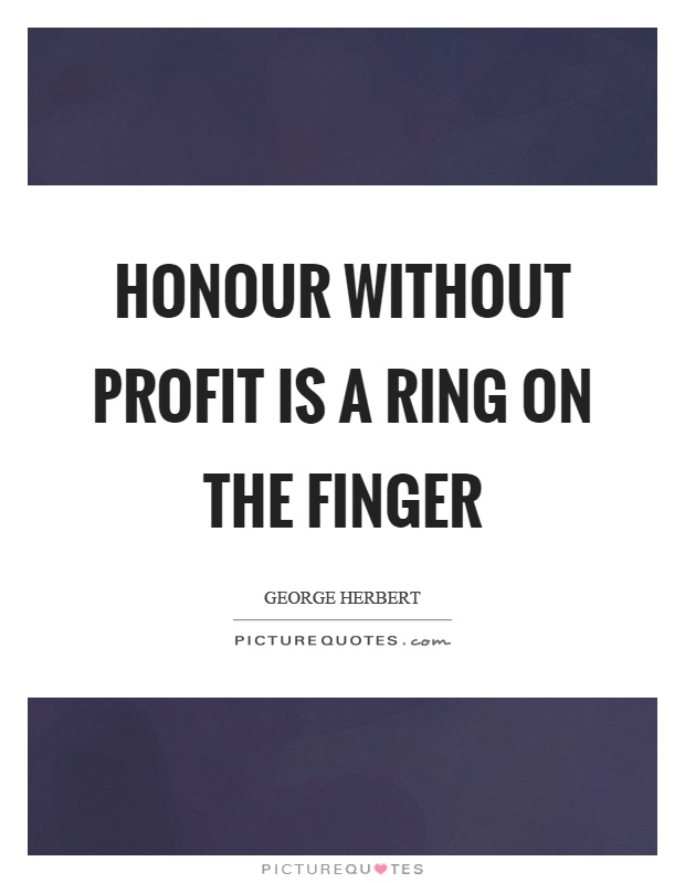 Honour without profit is a ring on the finger Picture Quote #1