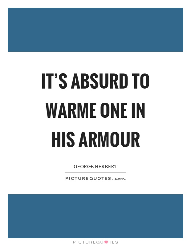 It's absurd to warme one in his armour Picture Quote #1