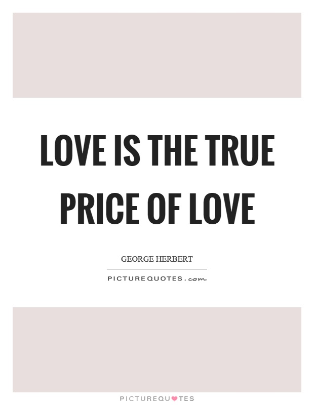 Love is the true price of love Picture Quote #1