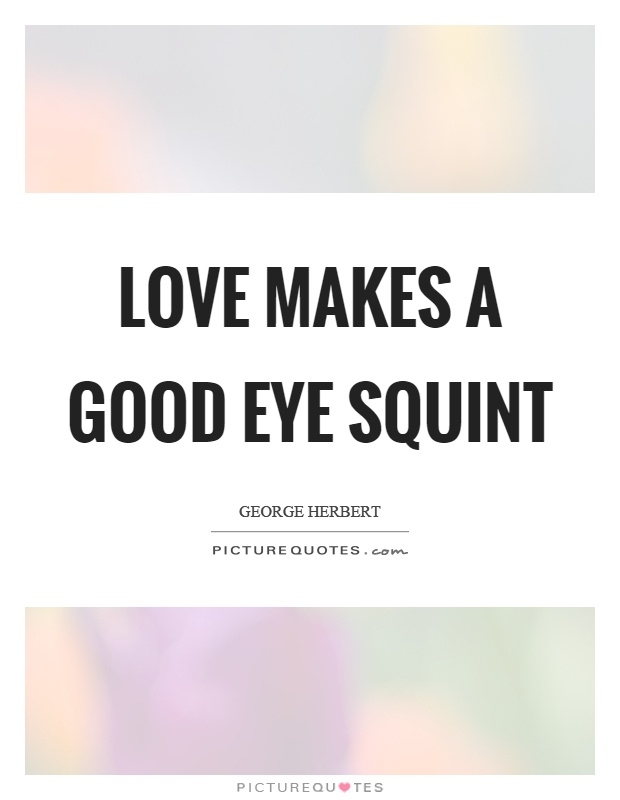 Love makes a good eye squint Picture Quote #1