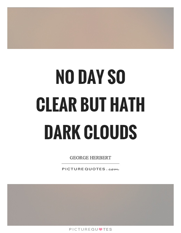 No day so clear but hath dark clouds Picture Quote #1
