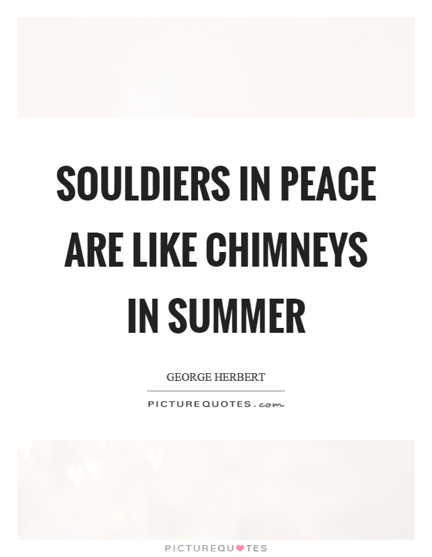 Souldiers in peace are like chimneys in summer Picture Quote #1